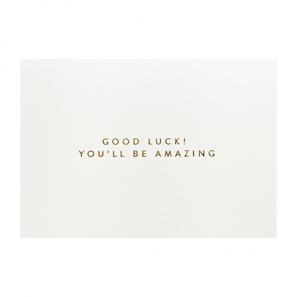GC Good Luck! You'll Be Amazing